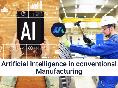 Artificial Intelligence in conventional Manufacturing