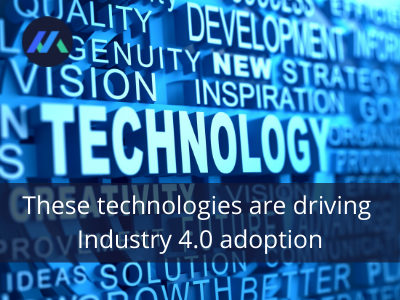 These technologies are driving Industry 4.0 adoption