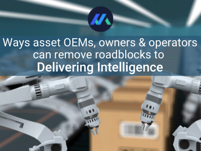 Four ways asset OEMs, owners and operators can remove roadblocks to delivering intelligence