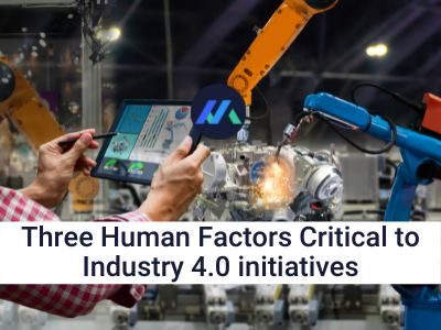 Three Human Factors Critical to Industry 4.0 initiatives