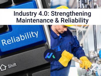 Industry 4.0: Strengthening Maintenance & Reliability