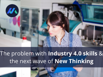 The problem with industry 4.0 skills and the next wave of new thinking